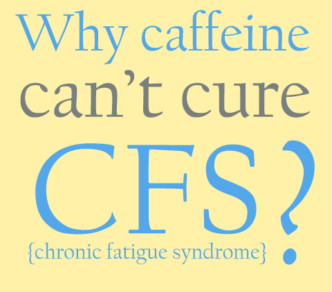 why can't caffeine cure chronic fatigue