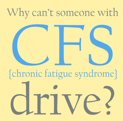 why can't someone with cfs drive